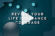 When should you review your life insurance coverage?